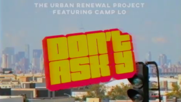 "VIDEO PREMIERE: The Urban Renewal Project – ""Don't Ask Y (feat. Camp Lo)"""