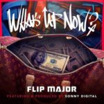 Los Angeles: Flip Major & Sonny Digital – What's Up Now (Official Music Video)
