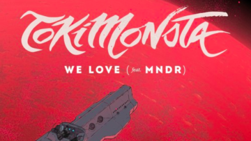 "Los Angeles: TOKiMONSTA – ""We Love"" (feat. MNDR)"